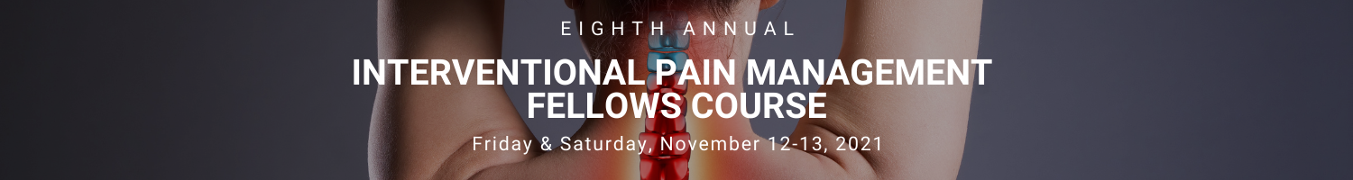 8th Annual Interventional Pain Management Fellows Course Banner